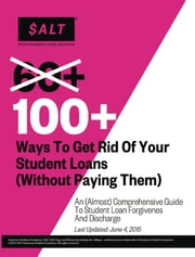 100+ Ways to Get Rid of Your Student Loans (Without Paying Them) ebook by SALT