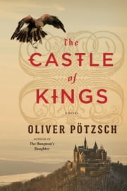 The Castle of Kings ebook by Oliver Pötzsch,Anthea Bell