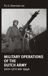 Military Operations of the Dutch Army 10th-17th May 1940 ebook by P Doorman (OBE)