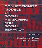 Connectionist Models of Social Reasoning and Social Behavior ebook by Stephen John Read,Lynn C. Miller