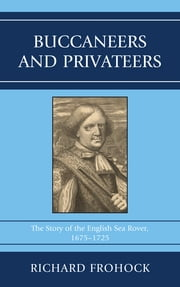 Buccaneers and Privateers - The Story of the English Sea Rover, 1675–1725 ebook by Richard Frohock