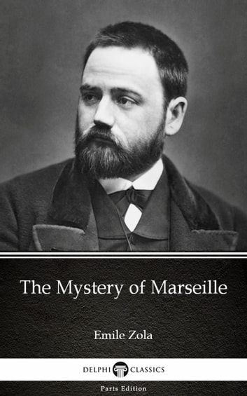 The Mystery of Marseille by Emile Zola (Illustrated) ebook by Emile Zola