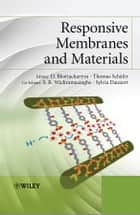 Responsive Membranes and Materials ebook by D. Bhattacharyya,S. R. Wickramasinghe,Sylvia Daunert,Thomas Schäfer