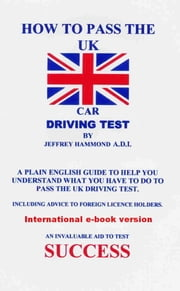 How To Pass The UK Car Driving Test ebook by Jeffrey Hammond