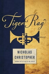 Tiger Rag - A Novel ebook by Nicholas Christopher