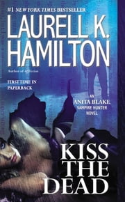 Kiss the Dead - An Anita Blake, Vampire Hunter Novel ebook by Laurell K. Hamilton