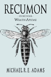 Recumon: Wrath Apidae (Story #4) - Recumon Stories, #4 ebook by Michael R.E. Adams