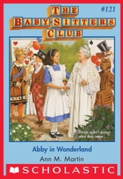 Abby in Wonderland (The Baby-Sitters Club #121) ebook by Ann M. Martin