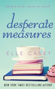 Desperate Measures ebook by Elle Casey