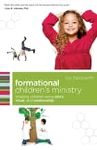 Formational Children's Ministry (ēmersion: Emergent Village resources for communities of faith) - Shaping Children Using Story, Ritual, and Relationship ebook by Ivy Beckwith