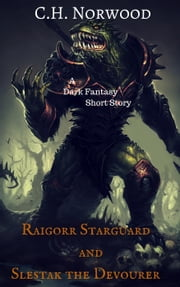 Raigorr Starguard and Slestak the Devourer ebook by C.H. Norwood