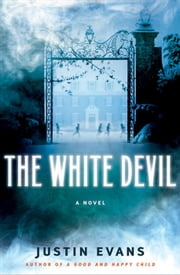 The White Devil - A Novel ebook by Justin Evans