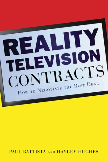 Reality Television Contracts - How to Negotiate the Best Deal ebook by Battista Paul,Hayley Hughes