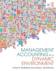 Management Accounting in a Dynamic Environment ebook by Cheryl S. McWatters,Jerold L. Zimmerman