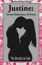 Justine: or The Misfortunes of Virtue ebook by de Sade