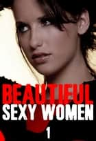 Beautiful Sexy Women Volume 1 – A sexy photo book ebook by Angela Railsden