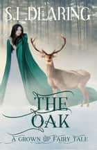 The Oak - A Grown Up Fairy Tale ebook by S.L. Dearing