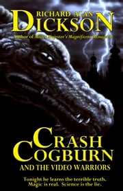 Crash Cogburn and the Video Warriors ebook by Richard Alan Dickson