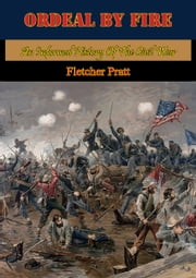 Ordeal By Fire: An Informal History Of The Civil War [Illustrated Edition] ebook by Fletcher Pratt,Merritt Cutler