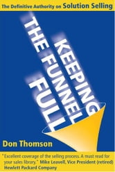 Keeping the Funnel Full - The Definitive Authority on Solution Selling ebook by Don Thomson
