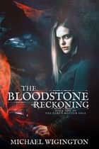 The Bloodstone Reckoning ebook by Michael Wigington