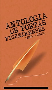 Antologia de Poetas Figueirenses (1875-2013) ebook by Kobo.Web.Store.Products.Fields.ContributorFieldViewModel