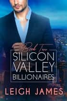 Silicon Valley Billionaires: Book Two ebooks by Leigh James