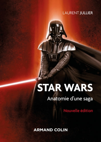 Star Wars - 3e éd. - Anatomie d'une saga ebook by Laurent Jullier