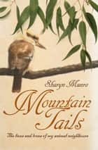 Mountain Tails - The lives and loves of my animal neighbours ebook by Sharyn Munro