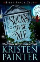 Sucks To Be Me - A Paranormal Women's Fiction Novel ebook by Kristen Painter