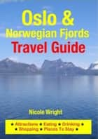Oslo & Norwegian Fjords Travel Guide - Attractions, Eating, Drinking, Shopping & Places To Stay ebook by Nicole Wright