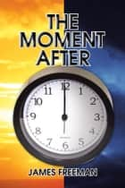 The Moment After ebook by James Freeman