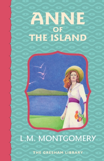 Anne of the Island - Third in the Avonlea series ebook by Lucy Maud Montgomery
