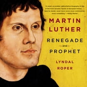 Martin Luther - Renegade and Prophet audiobook by Lyndal Roper