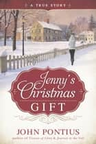 Jenny's Christmas Gift: A True Story ebook by John M. Pontius