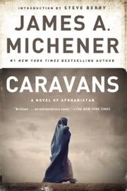 Caravans - A Novel of Afghanistan ebook by James A. Michener,Steve Berry