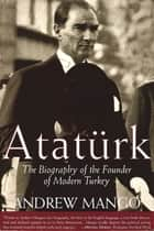 Ataturk: The Biography of the founder of Modern Turkey ebook by Andrew Mango