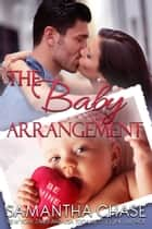 The Baby Arrangement ebook by Samantha Chase