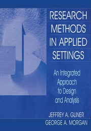 Research Methods in Applied Settings: An Integrated Approach to Design and Analysis ebook by Morgan, Jeffrey A.