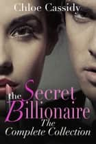 The Secret Billionaire: The Complete Collection ebook by Chloe Cassidy