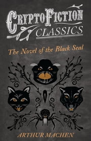 The Novel of the Black Seal (Cryptofiction Classics - Weird Tales of Strange Creatures) ebook by Arthur Machen