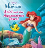 The Little Mermaid: Ariel and the Aquamarine Jewel ebook by Disney Press