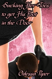Sucking Her Toes to get His Foot in the Door ebook by Odessa Piper