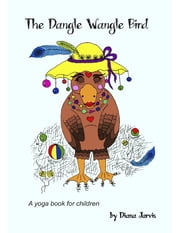 The Dangle Wangle Bird ebook by Diana Jarvis