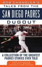 Bob Chandler's Tales from the San Diego Padres Dugout ebook by Bob Chandler,Bill Swank,Jerry Coleman