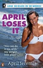 April Loses It ebook by April Ieremia