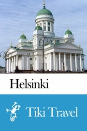 Helsinki (Finland) Travel Guide - Tiki Travel ebook by Tiki Travel