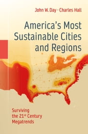 America's Most Sustainable Cities and Regions - Surviving the 21st Century Megatrends ebook by John W. Day,Charles Hall,Eric Roy,Matthew Moerschbaecher,Christopher D'Elia,David Pimentel,Alejandro Yáñez-Arancibia