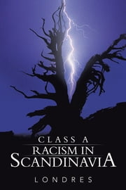 Class A racism in Scandinavia ebook by Londres