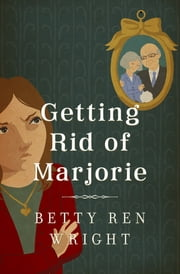 Getting Rid of Marjorie ebook by Betty R. Wright